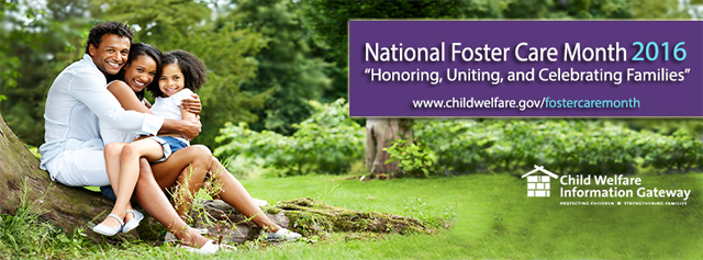 """National Foster Care Month 2016. """"Honoring, Uniting, and Celebrating Families."""" www.childwelfare.gov/fostercaremonth. Child Welfare Information Gateway. Protecting Children. Strengthening Families."""