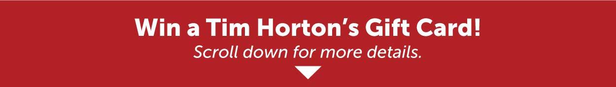 Win a Tim Horton's Gift Card!