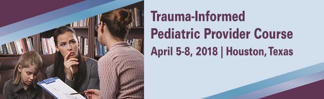 Trauma-Informed Pediatric Provider Course