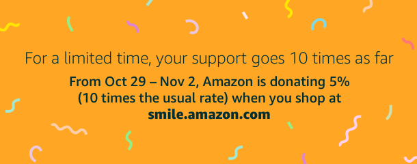AmazonSmile is increasing the donation rate 10x from Oct 29 - Nov 2.