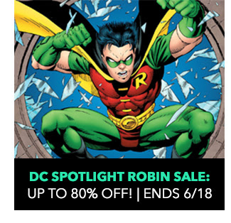 DC Spotlight Robin Sale: up to 80% off! Sale ends 6/18.