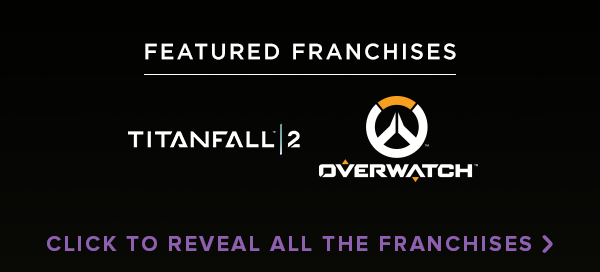 Featured franchises: Titanfall 2, Overwatch Click to reveal all the franchises >