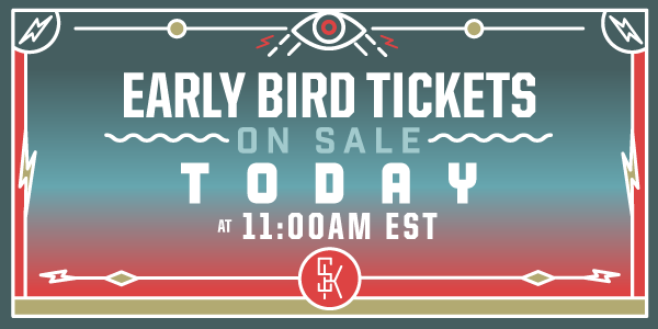 Early Bird Tickets On Sale Today At 11AM EST