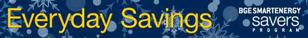 Everyday Savings brought to you by BGE Smart Energy Savers Program