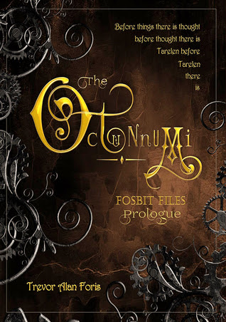 The Octunnumi Fosbit Files Prologue by Trevor Alan Foris