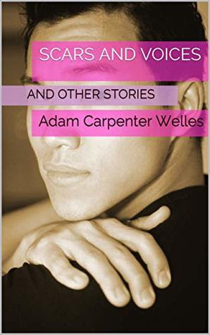 Scars and Voices by Adam Carpenter Welles