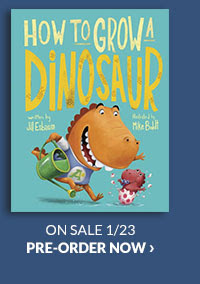 How to Grow a Dinosaur by Jill Esbaum, Mike Boldt (Illustrator) ON SALE 1/23   PRE-ORDER NOW