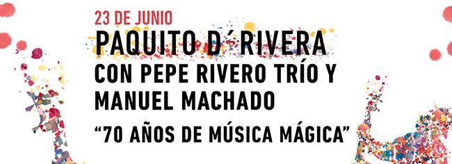 """23 Junio. Paquito d'Rivera con Pepe Rivero Trío y Manuel Machado """" 70 años de Música Mágica"""""""