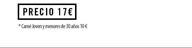 Precio 17€ (Carné Joven y menores de 30 años 10€)