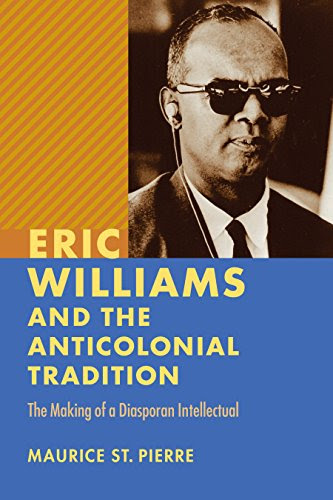 Eric Williams and the Anticolonial Tradition: The Making of a Diasporan Intellectual (New World Studies) by [St. Pierre, Maurice]