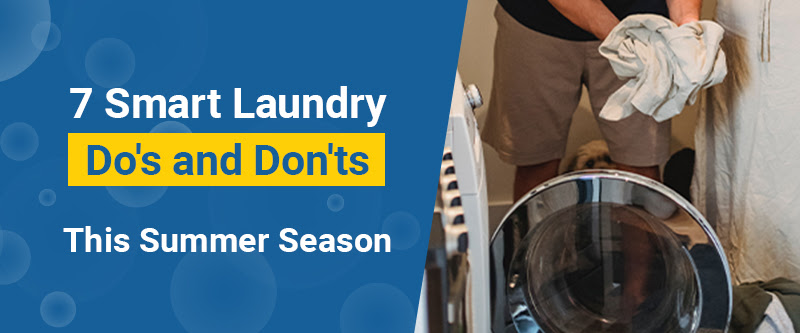7 Smart Laundry Do's and Don'ts This Summer Season