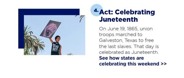 4. Act: Celebrating Juneteenth