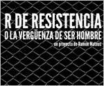 R de Resistencia o la vergüenza de ser hombre