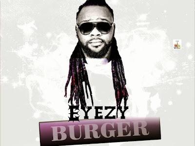[MUSIC]: Eyezy – Burger