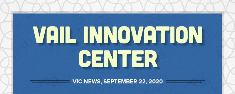 VAIL INNOVATION CENTER VIC NEWS, SEPTEMBER 22, 2020